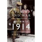 Peace and War: Britain in 1914 by Nigel Jones (Hardback, 2014)