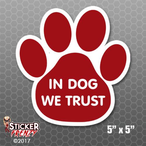 In Dog We Trust Pet Paw Sticker Car Truck Bumper Vinyl Decal Puppies Rescue Gift