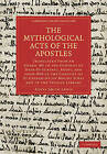 The Mythological Acts of the Apostles: Translated from an Arabic MS in the Convent of Deyr-Es-Suriani, Egypt, and from MSS in the Convent of St Catherine on Mount Sinai and in the Vatican Library by Cambridge Library Collection (Paperback, 2010)