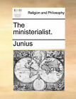 The Ministerialist. by Junius (Paperback / softback, 2010)