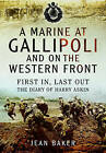 A Marine at Gallipoli and on the Western Front: First in, Last Out - The Diary of Harry Askin by Jean Baker (Hardback, 2015)