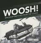 Woosh: Spaceship Sketches from the Couch by Lorin Wood (Paperback, 2015)