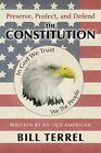 Preserve, Protect, and Defend the Constitution: Written by an Old American by Bill Terrel (Paperback / softback, 2014)