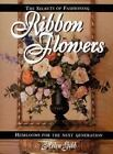 Secrets of Fashioning Ribbon Flowers : Heirlooms for the Next Generation by Helen Gibb (1998, Paperback)