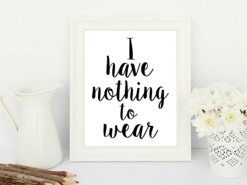 I Have Nothing To Wear Typography Print Poster Fashion Unframed Home Quote Gift