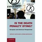 Is the Death Penalty Dying?: European and American Perspectives by Cambridge University Press (Paperback, 2013)