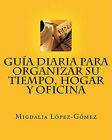 Guia Diaria Para Organizar Su Tiempo, Hogar y Oficina by MS Migdalia Lopez-Gomez, Migdalia Lopez-Gomez, MS Migdalia L Pez-G Mez (Paperback / softback, 2011)