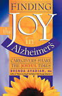 Finding the Joy in Alzheimer's: Caregivers Share the Joyful Times by Brenda Avadian (Paperback, 2002)