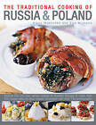 Traditional Cooking of Russia & Poland: Explore the Rich and Varied Cuisine of Eastern Europe Inmore Than 150 Classic Step-by-Step Recipes Illustrated with Over 740 Photographs by Elena Makhonko, Ewa Michalik (Paperback, 2013)