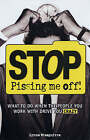 Stop Pissing Me Off!: What to Do When the People You Work with Drive You Crazy by Lynne Eisaguirre (Paperback, 2007)