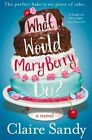 What Would Mary Berry Do? by Claire Sandy (Paperback, 2014)