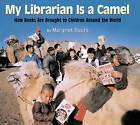 My Librarian Is a Camel: How Books Are Brought to Children Around the World by Margriet Ruurs (Hardback, 2005)