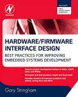 Hardware Firmware Interface Design: Best Practices for Improving Embedded Systems Development by Gary Stringham (Hardback, 2009)