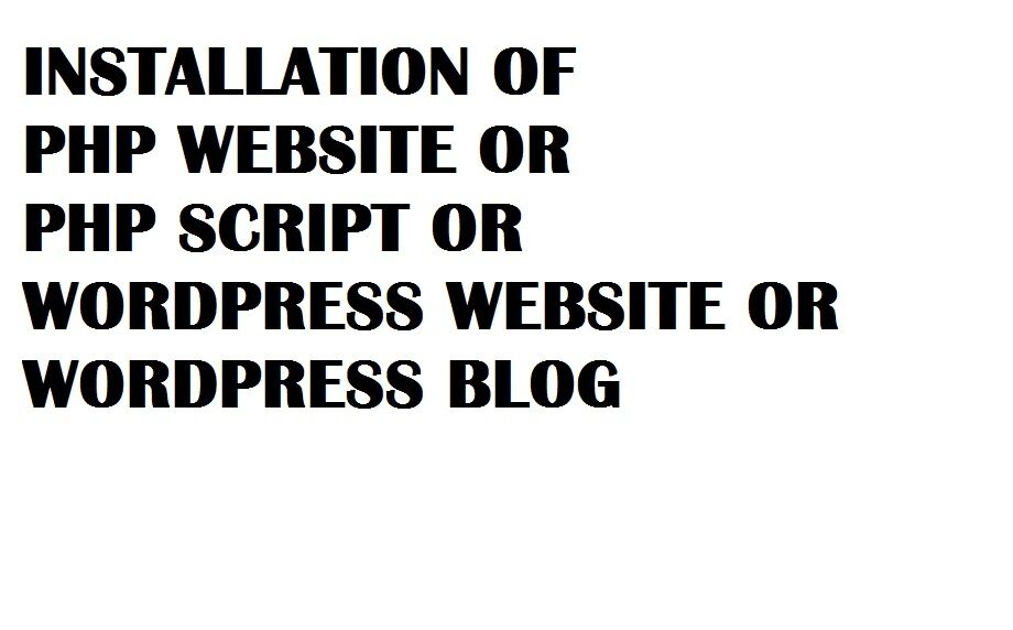 Installation of PHP Website OR PHP Script OR Wordpress Website OR Wordpress Blog 2
