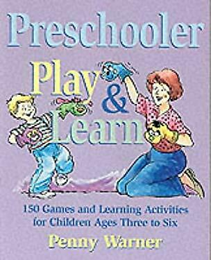 Preschooler Play and Learn : 150 Games and Learning Activities for Children Ages