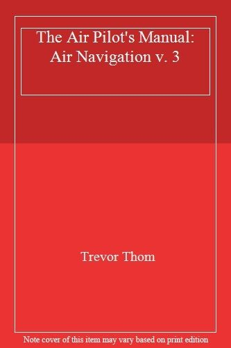 The Air Pilot's Manual: Air Navigation v. 3 By Trevor Thom