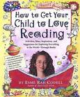 How to Get Your Child to Love Reading: Activities, Ideas, Inspiration, and Suggestions for Exploring Everything in the World - through Books by Esme Raji Codell (Paperback, 2003)