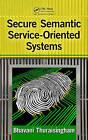 Secure Semantic Service Oriented Systems by Bhavani Thuraisingham (Hardback, 2010)