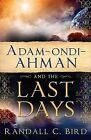 Adam-Ondi-Ahman and the Last Days by Randall C Bird (Paperback / softback, 2011)
