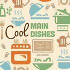 Cool Main Dishes:: Easy & Fun Comfort Food by Alex Kuskowski (Hardback, 2015)