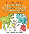 Would You Rather...Have the Teeth of A T-Rex or the Armour of an Ankylosaurus?: Hilarious Scenes Bring Dinosaur Facts to Life! by Camilla De La Baedoyaere, Camilla De La Bedoyere, Mel Howells (Hardback, 2015)