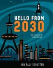 Hello From 2030 The Science of The Future and You 9781582704746 Schutten