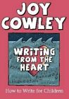 Writing from the Heart: How to Write for Children by Joy Cowley (Paperback, 2010)