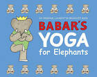 Babar's Yoga for Elephants by Laurent de Brunhoff (Hardback, 2006)