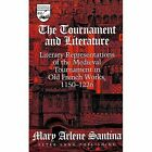 The Tournament and Literature: Literary Representations of the Medieval Tournament in Old French Works, 1150-1226 by Mary Arlene Santina (Hardback, 1999)
