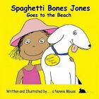 Spaghetti Bones Jones Goes to the Beach by A Nonnie Mouse (Paperback / softback, 2014)