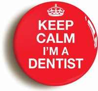 KEEP CALM I'M A DENTIST BADGE BUTTON PIN (1inch/25mm diameter) FANCY DRESS