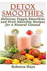 Detox Smoothies: Delicious Veggie Smoothies and Fruit Smoothie Recipes for a Natural Cleanse by Rebecca Hays (Paperback / softback, 2013)