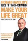 Richard Bandler's Guide To Trance-formation: Make Your Life Great by Richard Bandler (Hardback, 2009)
