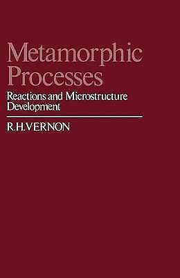 1 of 1 - Metamorphic Processes: Reactions and Microstructure Development, Vernon, R. H.,
