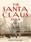 The Santa Claus Man: The Rise and Fall of a Jazz Age Con Man and the Invention of Christmas in New York by Alex Palmer (CD-Audio, 2015)