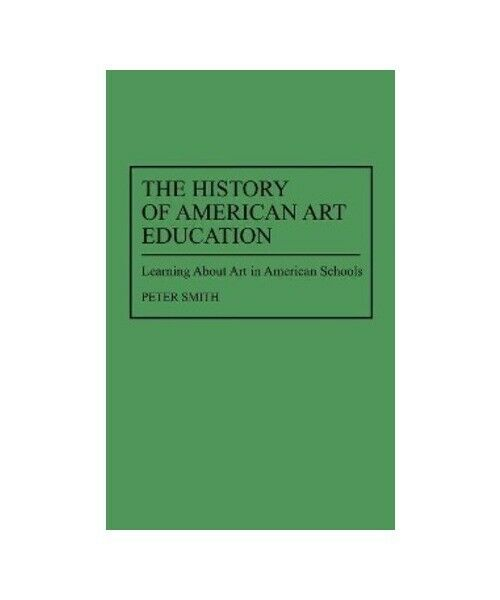 """Peter Smith """"The History of American Art Education: Learning About Art in Americ"""