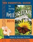 The Essential Guide to Living in Merida, 2014: Tons of Visitor Information, Including Information on the New Immigration Laws and Regulations for Importing Motor Vehicles by Robertson Reed (Paperback / softback, 2013)