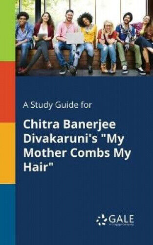 A Study Guide for Chitra Banerjee Divakaruni's My Mother Combs My Hair.
