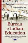 Bureau of Indian Education: Challenges, Reform Proposals, Funding and Expenditure Issues by Wilson Fisher (Hardback, 2015)
