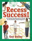 Recess Success!: 251 Boredom-Busting Games & Activities for the Elementary School Playground by Dr Guy Bailey (Paperback / softback, 2007)