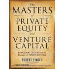 The Masters of Private Equity and Venture Capital: Management Lessons from the Pioneers of Private Investing by Robert Finkel, David Greising (Hardback, 2010)