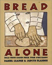 Bread Alone : Bold Fresh Loaves from Your Own Hands by Daniel Leader and Judith Blahnik (1993, Hardcover)