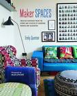 Maker Spaces: Creative Interiors from the Homes and Studios of Inspiring Makers and Designers by Emily Quinton (Hardback, 2015)