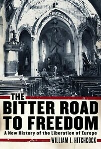 The-Bitter-Road-to-Freedom-A-New-History-of-the-Liberation-of-Europe-Used