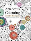 Anti-Stress Colouring: Doodle & Dream by Christina Rose (Paperback / softback, 2015)