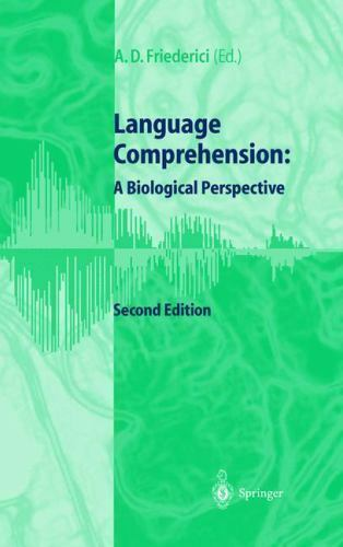 Language Comprehension : A Biological Perspective by Friederici, Angela D.