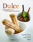 Dulce: Desserts in the Latin-American Tradition by Joseluis Flores, Laura Zimmerman Maye (Hardback, 2010)