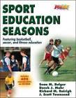 Sport Education Seasons by Richard M. Rairigh, Sean. M Bulger, Derek J. Mohr, J. Scott Townsend (Mixed media product, 2006)