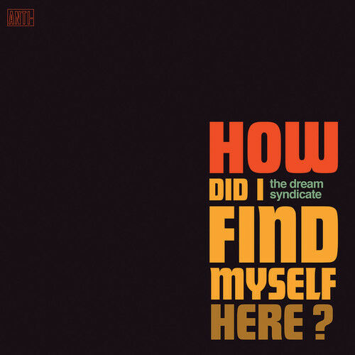 The Dream Syndicate - How Did I Find Myself Here [New CD]