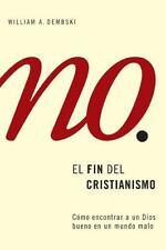 El fin del cristianismo: Como encontrar a un Dios bueno en un mundo malo
